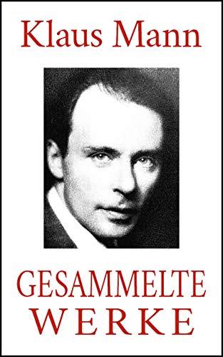 Klaus Mann - Gesammelte Werke (Neuausgabe 2020): Romane. Erzählungen. Autobiographien. (German Edition)