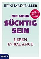 Nie mehr suechtig sein: Leben in Balance