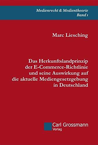 Das Herkunftslandprinzip der E‐Commerce-Richtlinie und seine Auswirkung auf die aktuelle Mediengesetzgebung in Deutschland (Schriftenreihe Medienrecht & Medientheorie)