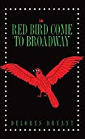 Red Bird Come to Broadway