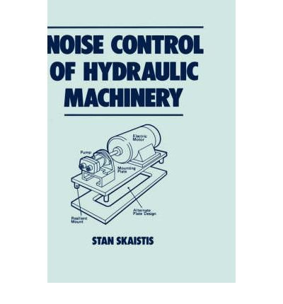 [(Noise Control for Hydraulic Machinery)] [By (author) Stan Skaistis] published on (July, 1988)