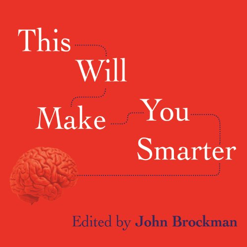 This Will Make You Smarter     New Scientific Concepts to Improve Your Thinking              By:                                                                                                                                 John Brockman                               Narrated by:                                                                                                                                 John Allen Nelson,                                                                                        Khristine Hvam                      Length: 12 hrs and 7 mins     27 ratings     Overall 3.4