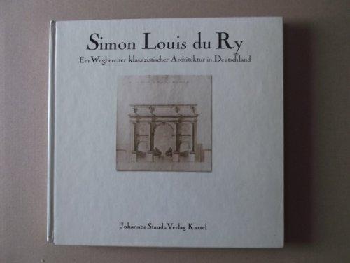 Simon Louis du Ry. Ein Wegbereiter klassizistischer Architektur in Deutschland