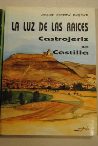 La luz de las raíces : Castrojeriz en Castilla : poemas