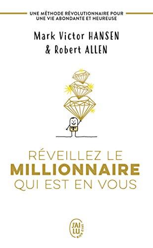 Réveillez le millionnaire qui est en vous : Une méthode révolutionnaire pour une vie abondante et heureuse