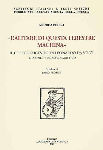 «L'alitare di questa terestre machina». Il Codice Leicester di Leonardo da Vinci. Edizione e studio linguistico. Nuova ediz.