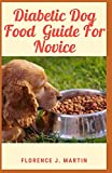 Diabetic Dog Food Guide For Novice: Diabetes is a chronic disease that can affect dogs and cats and other animals