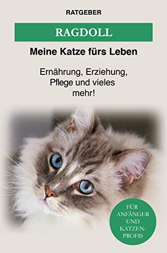 Ragdoll: Das Ragdoll Katzen Buch — Ernährung, Erziehung und Pflege der Ragdoll Katze (Katzenrassen)