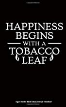 Cigar Smoker Blank Lined Journal - Notebook: Happiness Begins with a Tobacco Leaf (Good Cigars Vol 2)