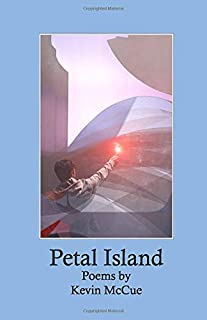 Petal Island: Poems by Kevin McCue