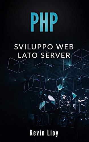 PHP: Sviluppo Web Lato Server (Programmazione Web Vol. 2)