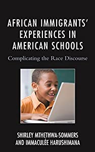 African Immigrants' Experiences in American Schools: Complicating the Race Discourse (Race and Education in the Twenty-First Century)