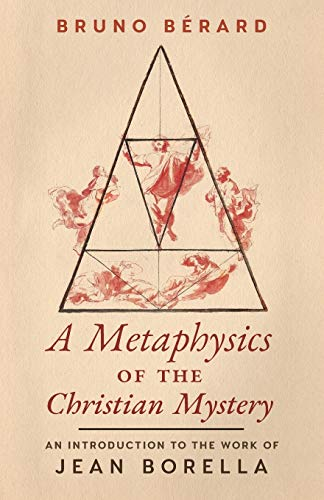 A Metaphysics of the Christian Mystery: An Introduction to the Work of Jean Borella