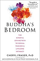 Buddha's Bedroom: The Mindful Loving Path to Sexual Passion & Lifelong Intimacy