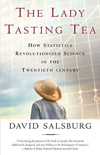 Lady Tasting Tea: How Statistics Revolutionized Science in the Twentieth...