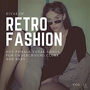 Divas Of Retro Fashion - Hot Female Vocal Songs For Underground Clubs And Bars, Vol. 15