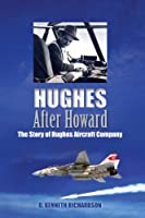 Hughes After Howard: The Story of Hughes Aircraft Company