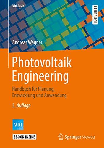 Photovoltaik Engineering: Handbuch für Planung, Entwicklung und Anwendung (VDI-Buch)