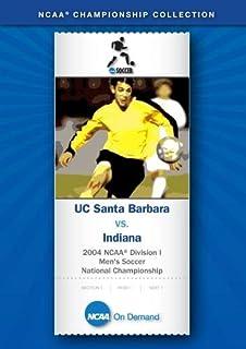 2004 NCAA r Division I Men's Soccer National Championship - UC Santa Barbara vs. Indiana