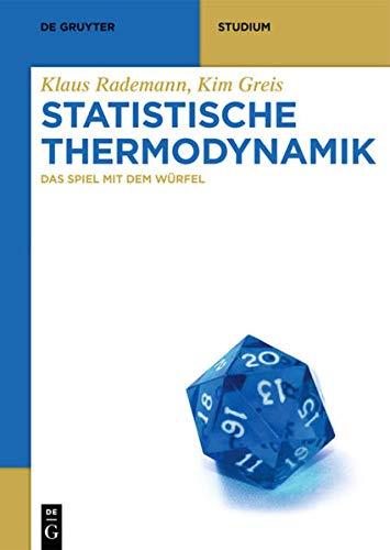 Statistische Thermodynamik: Das Spiel mit dem Würfel (De Gruyter Studium)