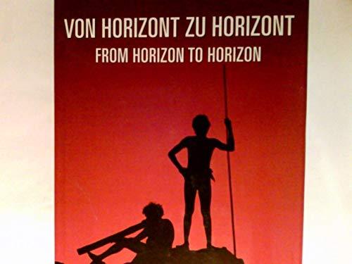 Von Horizont zu Horizont : Australien - das Glück am anderen Ende der Welt = From horizon to horizon.