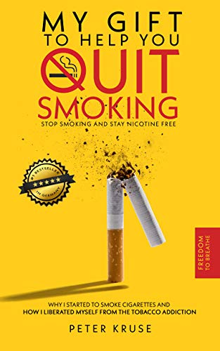 My gift to help you quit smoking: Stop smoking and stay nicotine free. Why I started to smoke cigarettes and how I liberated myself from the tobacco addiction. (English Edition)