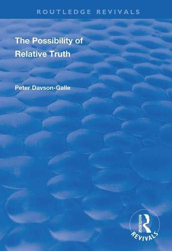 The Possibility of Relative Truth: An Examination of the Possibility of Truth Relativism Within Coherence and Correspondence Host Theories of Truth (Routledge Revivals)