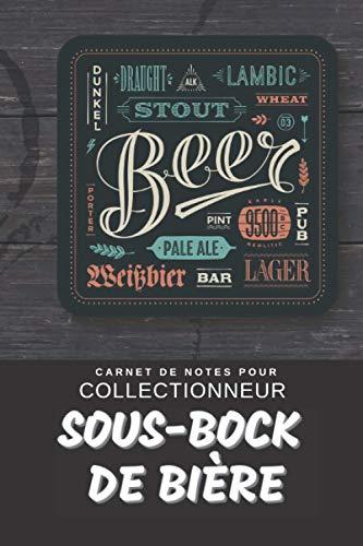 Sous-Bock de Bière Carnet de Notes pour Collectionneur Passionné tégestophilie: Calepin ligné, répertoriez vos collections etc. | Cadeau Noel Anniversaire