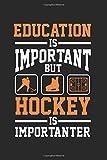 Education is Important but Hockey is importanter: Bildung Eishockeyspieler Abwehr Stürmer Torwart Notizbuch DIN A5 120 Seiten für Notizen, Zeichnungen, Formeln   Organizer Schreibheft Planer Tagebuch