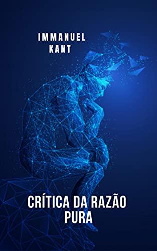 Crítica da Razão Pura: O livro mais importante das obras de Immanuel Kant