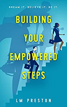 Building Your Empowered Steps by [LM Preston]