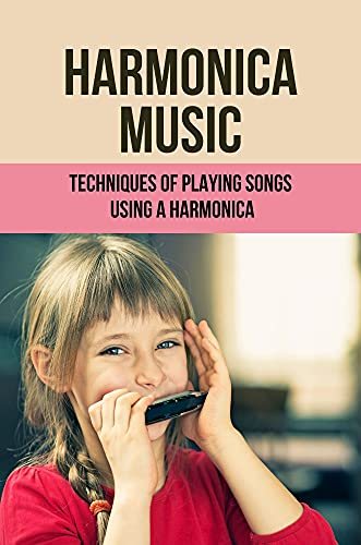 Harmonica Music: Techniques Of Playing Songs Using A Harmonica: Harmonica Blues