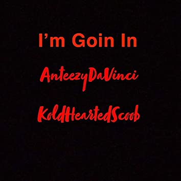 I'm Goin' in (feat. KoldHeartedScoob)