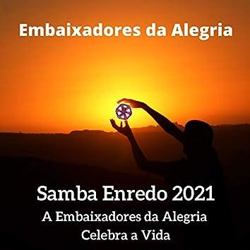 A Embaixadores da Alegria Celebra a Vida (Samba Enredo 2021)