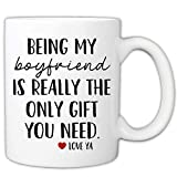 MyCozyCups Funny Mugs For Boyfriend - Being My Boyfriend Is Really The Only Gift You Need 11 Ounce Novelty Coffee Mug