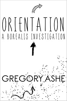 Orientation (Borealis Investigations Book 1) by [Gregory Ashe]