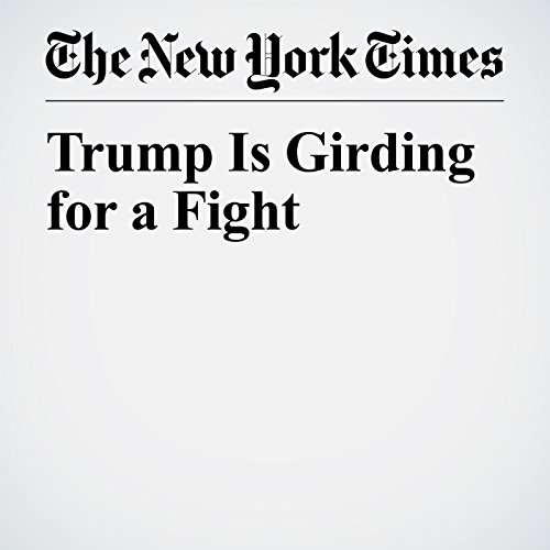 Trump Is Girding for a Fight copertina