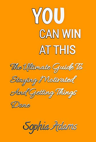 YOU CAN WIN AT THIS: The Ultimate Guide To Staying Motivated And Getting Things Done (English Edition)