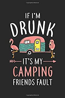 If I'm Drunk it's my camping friends fault: Funny Camping If I'm Drunk Camper  Journal/Notebook Blank Lined Ruled 6x9 100 Pages