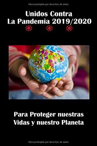 Unidos Contra La Pandemia 2019/2020 Para Proteger nuestras Vidas y nuestro Planeta: Alineado (Cuaderno / Diario / Periódico), Tamaño es de 6 x 9 ... suave, 120 páginas, Acabado de papel mate PDF Books