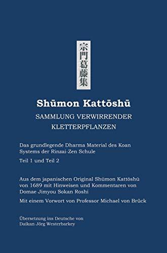 Shumon Kattoshu SAMMLUNG VERWIRRENDER KLETTERPFLANZEN: Das grundlegende Dharma Material des Koan Systems der Rinzai-Zen Schule Teil 1 und Teil 2
