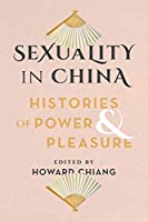 Sexuality in China: Histories of Power & Pleasure