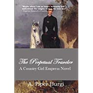 The Perpetual Traveler: A Country Girl Empress Novel (Country Girl Empress Series Book 3)
