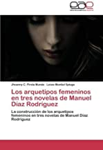 Los arquetipos femeninos en tres novelas de Manuel Díaz Rodríguez: La construcción de los arquetipos femeninos en tres novelas de Manuel Díaz Rodríguez (Spanish Edition)