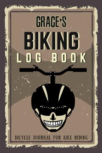 Grace's Biking Log Book - Bicycle Journal for Bike Riding: Biking Notebook/Journal For Grace Training Notebook for Cyclists - Bicycle Journal for Grace - Bike Riding Log