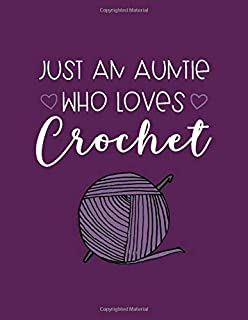 Just an Auntie Who Loves Crochet: 100 Projects Work in Progress Tracker with Graph Paper Journal