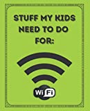 Stuff My Kids Need to Do For WiFi.: A Daily or Weekly To Do List Notebook to Get Your Teens or Tweens to do Something Productive This Summer