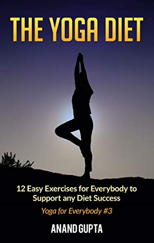 The Yoga Diet: 12 Easy Exercises for Everybody to Support any Diet Success - Yoga for Everybody #3 (English Edition)