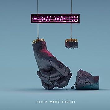 How We Do (Ship Wrek Remix) [feat. Cosmos & Creature]