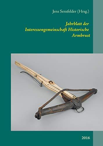Jahrblatt der Interessengemeinschaft Historische Armbrust: 2016